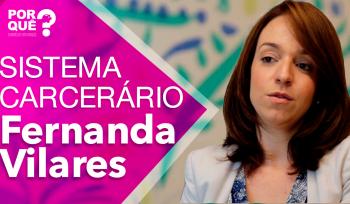 Fernanda Vilares: Existem saídas para a crise do sistema carcerário?