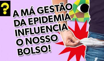 A má gestão da epidemia influencia o nosso bolso. | Guetonomia # 85