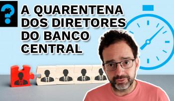 A quarentena dos diretores do Banco Central | PQ? em 99 segundos # 27