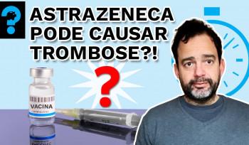 AstraZeneca pode causar trombose? | PQ? em 99 segundos # 33