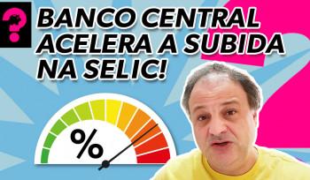 Banco Central acelera subida da SELIC! | Economia está em tudo! # 154