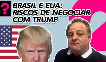 Brasil e EUA: Riscos de negociar com Trump| Economia está em tudo! ! # 78