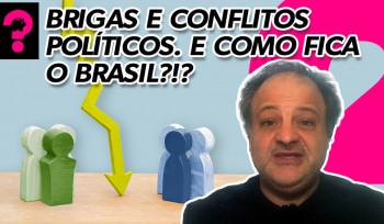 Brigas e conflitos políticos. E como fica o Brasil? ! ? | Economia está em tudo! # 93