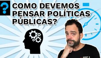 Como devemos pensar em políticas públicas? | PQ? em 99 segundos # 21