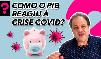 Como o PIB reagiu a crise Covid? | Economia está em tudo! # 122