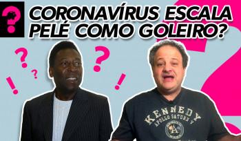 Coronavírus escala Pele como goleiro? | Economia está em tudo! # 97
