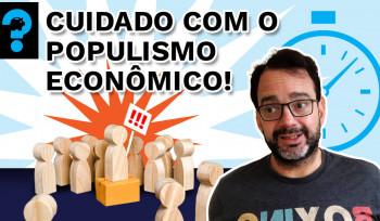 Cuidado com o populismo econômico! | PQ? em 99 segundos # 9