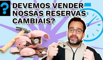 Devemos vender nossas reservas cambiais? | PQ? em 99 segundos # 32
