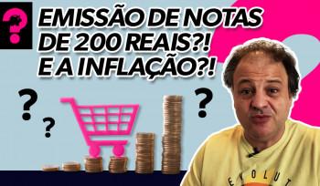 Emissão de nota de 200 reais?! | E a inflação?! | Economia está em tudo! # 106
