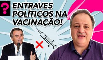 Entraves políticos na vacinação! | Economia está em tudo! # 129