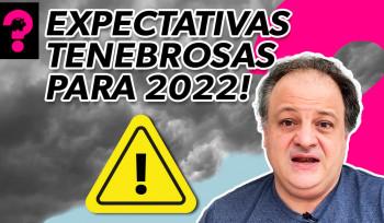 Expectativas tenebrosas para 2022! | Economia está em tudo! # 157