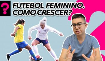 Futebol Feminino. Como crescer? | Economia está em tudo! Futebol # 3
