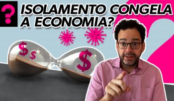 Isolamento congela economia? | Economia está em tudo! # 89