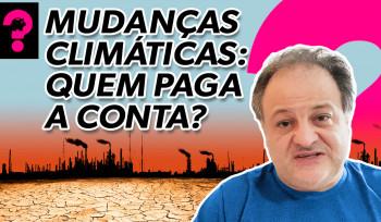 Mudanças climáticas: quem paga a conta? | Economia está em tudo! #155
