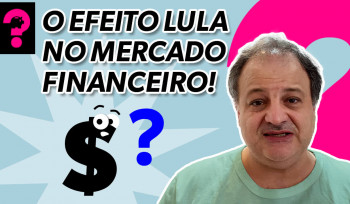 O efeito Lula no mercado financeiro! | Economia está em tudo! #134