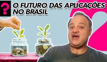 O futuro das aplicações no Brasil | Economia está em tudo! #73