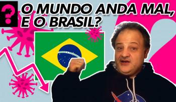 O mundo anda mal, e o Brasil? | Economia está em tudo! # 88