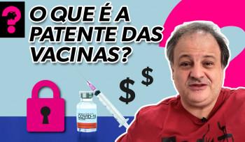 O que é a patente das vacinas? | Economia está em tudo! # 141