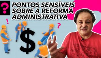 Pontos sensíveis sobre a reforma administrativa | Economia está em tudo! # 109