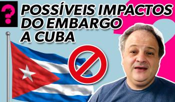 Possíveis impactos do embargo a Cuba | Economia está em tudo! # 151