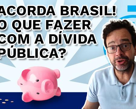 Acorda Brasil! O que fazer com a dívida pública? | PQ? em 99 segundos # 5