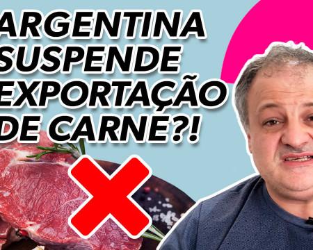 Argentina suspende exportação de carne?!  Economia está em tudo! # 143