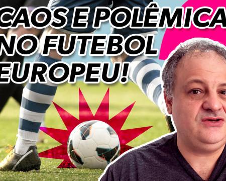 Caos e polêmica no futebol europeu! | Economia está em tudo! # 140