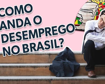 Como anda o desemprego no Brasil? | Guetonomia # 78