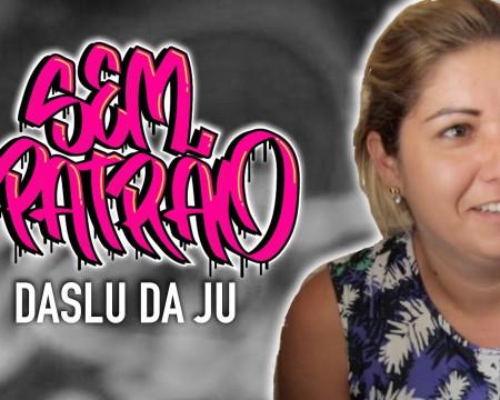 Daslu da Ju | Sem Patrão #04