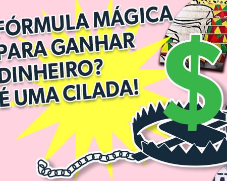 Fórmula mágica para ganhar dinheiro? É uma cilada!   Guetonomia # 57