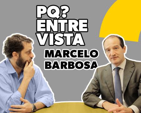 Marcelo Barbosa | PQ? Entrevista