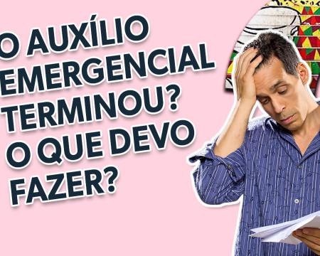 O auxílio emergencial terminou? O que devo fazer? | Guetonomia # 77