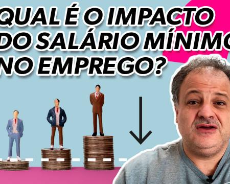 Qual é o impacto do salário mínimo no emprego? | Economia está em tudo! # 126