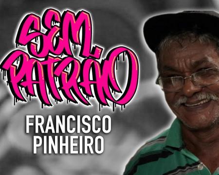 Francisco Pinheiro | Sem Patrão #03