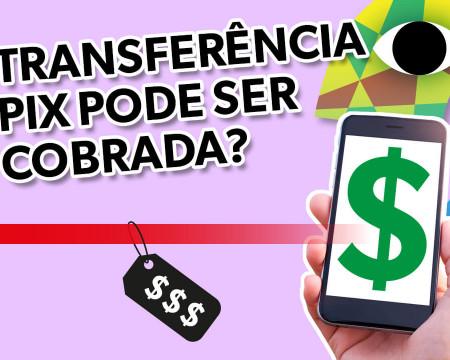 Transferência PIX pode ser cobrada? | Guetonomia # 83
