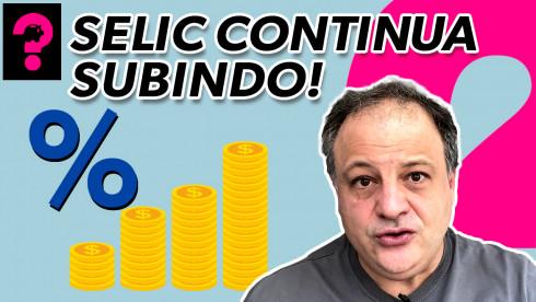 Selic continua subindo! | Economia está em tudo! # 160